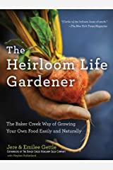 The Heirloom Life Gardener: The Baker Creek Way of Growing Your Own Food Easily and Naturally Digital Download
