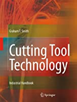 Cutting Tool Technology: Industrial Handbook