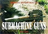 Submachine Guns (Greenhill Military Manuals)
