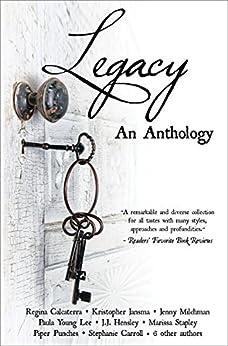 Legacy: An Anthology by [Calcaterra, Regina, Jansma, Kristopher, Cimino, Adria J., Hensley, J.J., Foley, Maureen, Lesage, Vicki, Milchman, Jenny, Quemener, Didier, Stapley, Marissa, Young Lee, Paula]