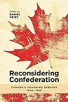 Reconsidering Confederation: Canada's Founding Debates, 1864-1999