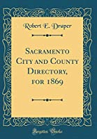 Sacramento City and County Directory, for 1869 (Classic Reprint)