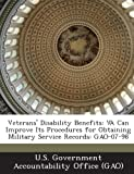 Veterans' Disability Benefits: Va Can Improve Its Procedures for Obtaining Military Service Records: Gao-07-98