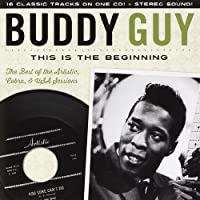 This Is The Beginning: The Artistic, Cobra & U.S.A. Sessions by Buddy Guy (2013-05-03)