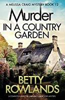Murder in a Country Garden: A completely addictive English cozy murder mystery (A Melissa Craig Mystery)