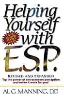 Helping Yourself with ESP: Tap the Power of Extra-Sensory Perception and Make it Work for You