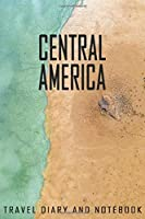 Central America Travel Diary and Notebook: Travel Diary for Central America. A logbook with important pre-made pages and many free sites for your travel memories. For a present, notebook or as a parting gift
