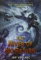 The Jaguar Stones, Book Three: The River of No Return by J&P Voelkel(2013-09-24)