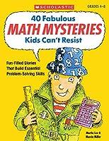 40 Fabulous Math Mysteries Kids Can't Resist Grades 4-8