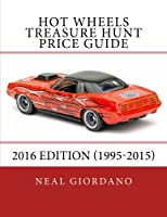 Hot Wheels Treasure Hunt Price Guide 2016: 2016 Edition, 1995-2015
