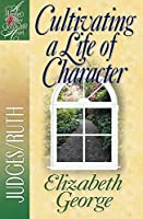 Cultivating a Life of Character: Judges/Ruth (Woman After God's Own Heart Series)
