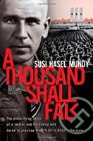 A Thousand Shall Fall: The Electrifying Story of a Soldier and His Family Who Dared to Practice Their Faith in Hitler's Germany by Susi Hasel Mundy(2001-06-01)