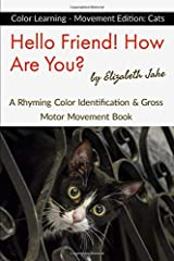 Hello Friend!  How Are You? Color Learning - Movement Edition: Cats: A Rhyming Color Identification & Gross Motor Movement Book (Hello Friends Colors: Cats) ペーパーバック