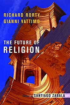 [Vattimo, Gianni, Rorty, Richard]のThe Future of Religion: Richard Rorty and Gianni Vattimo