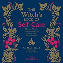 The Witch's Book of Self-Care: Magical Ways to Pamper, Soothe, and Care for Your Body and Spirit