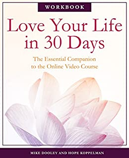 Love Your Life in 30 Days: The Essential Companion to the Free Online Video Course by [Dooley, Michael, Koppelman, Hope]
