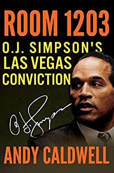 [Caldwell, Andy]のROOM 1203: O.J. Simpson's Las Vegas Conviction (English Edition)