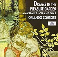 Dreams in the Pleasure Gardens: Machaut Chansons