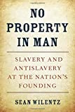 No Property in Man: Slavery and Antislavery at the Nation's Founding (The Nathan I. Huggins Lectures) 画像