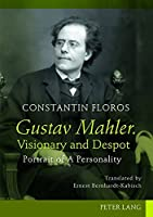 Gustav Mahler, Visionary and Despot: Portrait of a Personality