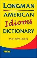 LONGMAN AMERICAN IDIOMS DICTIONARY