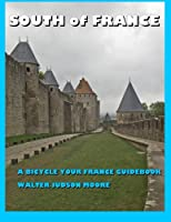 South of France: A Bicycle Your France Guidebook