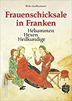 Frauenschicksale in Franken: Hebammen, Hexen, Heilkundige