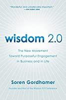 Wisdom 2.0: The New Movement Toward Purposeful Engagement in Business and in Life