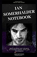 Ian Somerhalder Notebook: Great Notebook for School or as a Diary, Lined With More than 100 Pages.  Notebook that can serve as a Planner, Journal, Notes and for Drawings. (Ian Somerhalder Notebooks)