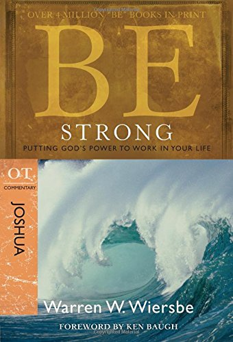 Download Be Strong Joshua: Putting God's Power to Work in Your Life: OT Commentary (Be Commentary Series) 1434766373