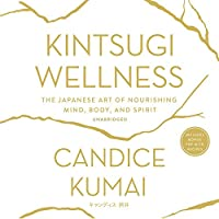 Kintsugi Wellness: The Japanese Art of Nourishing Mind, Body, and Soul ; Library Edition