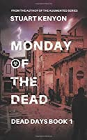 Monday of the Dead – Dead Days book 1: A British Zombie Apocalypse Series