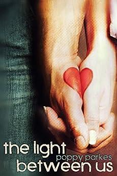 The Light Between Us (The Light Between Us Series Book 1) by [Parkes, Poppy]