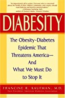 Diabesity: The Obesity-Diabetes Epidemic That Threatens America--And What We Must Do to Stop It