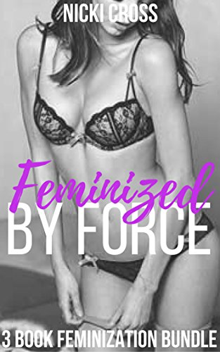 Feminized by Force: 3 Book Forced Feminization Bundle (First Time Transgender, Reluctant Crossdressing) (English Edition)