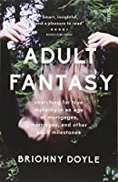 Adult Fantasy: searching for true maturity in an age of mortgages, marriages, and other adult milestones
