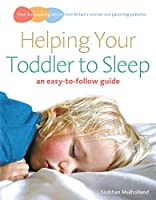 Helping Your Toddler to Sleep: an easy-to-follow guide (Easy to Follow Guide)