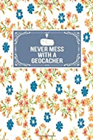 Never Mess With A Geocacher: Gift Lined Journal Notebook To Write In