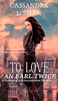 To Love an Earl Twice: A Romance & Reincarnation Novella (1) by [Shaw, Cassandra L]