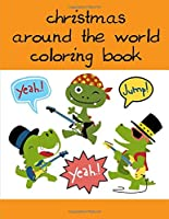 Christmas Around The World Coloring Book: A Coloring Pages with Funny and Adorable Animals Cartoon for Kids,Children,Boys , Girls (Animals for Grown-Ups)