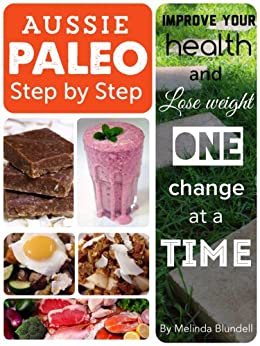 Aussie Paleo Step By Step: Improve your health and lose weight one change at a time by [Blundell, Melinda]