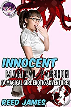 Innocent Magical Passion: (A Magical Girl Erotic Adventure) (Magical Girl Chronicles Book 3) by [James, Reed]