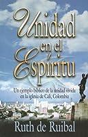 Unidad en el Espiritu: Un Ejemplo Biblico de la Unidad Vivida en la Iglesia de Cali, Colombia