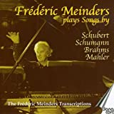 Piano Arrangements - SCHUBERT, F. / SCHUMANN, R. / BRAHMS, J. / MAHLER, G. (The Frederic Meinders Transcriptions, Vol. 1)
