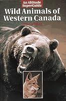 Wild Animals of Western Canada (Altitude Superguides)