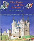 The Duke and the Peasant: Life in the Middle Ages (Adventures in Art Series)