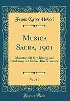 Musica Sacra, 1901, Vol. 34: Monatschrift Fuer Hebung Und Foerderung Der Kathol. Kirchenmusik (Classic Reprint)