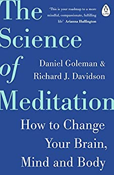 The Science of Meditation: How to Change Your Brain, Mind and Body by [Goleman, Daniel, Davidson, Richard]