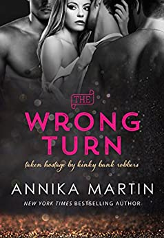 The Wrong Turn (Taken Hostage by Kinky Bank Robbers Book 2) by [Martin, Annika]