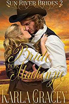 Mail Order Bride - A Bride for Mackenzie: Sweet Clean Inspirational Historical Western Mail Order Bride Mystery Romance (Sun River Brides Book 2) by [Gracey, Karla]